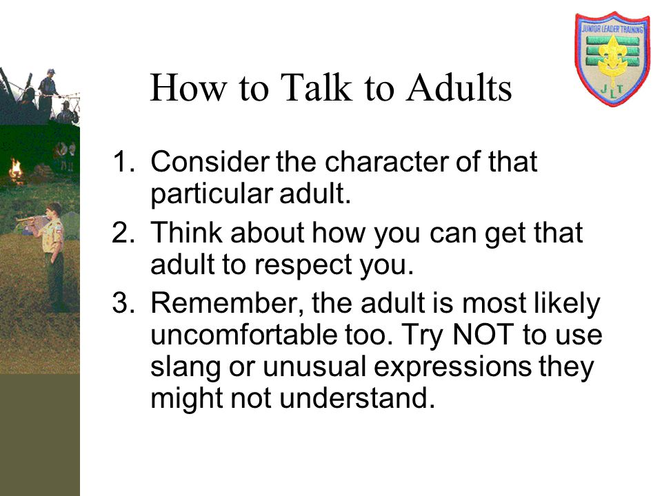 How to Talk to Adults Consider the character of that particular adult.