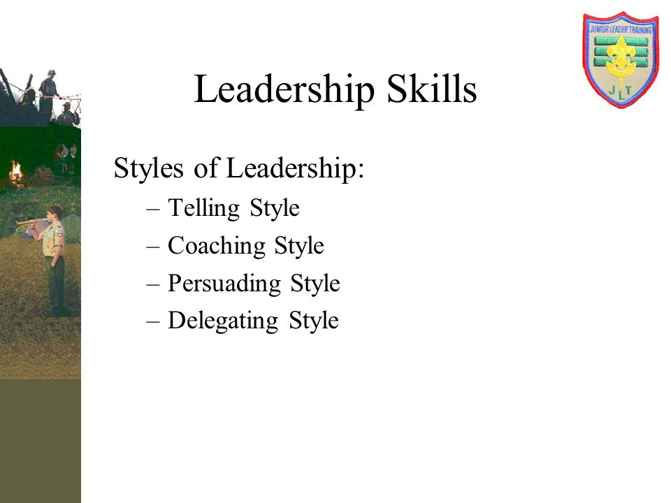 Leadership Skills Styles of Leadership: Telling Style Coaching Style