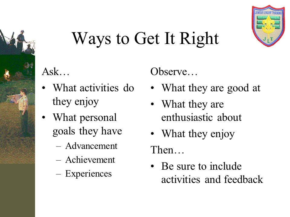 Ways to Get It Right Ask… What activities do they enjoy