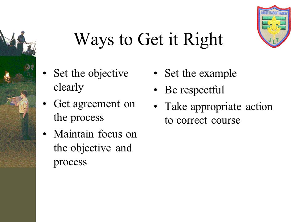 Ways to Get it Right Set the objective clearly