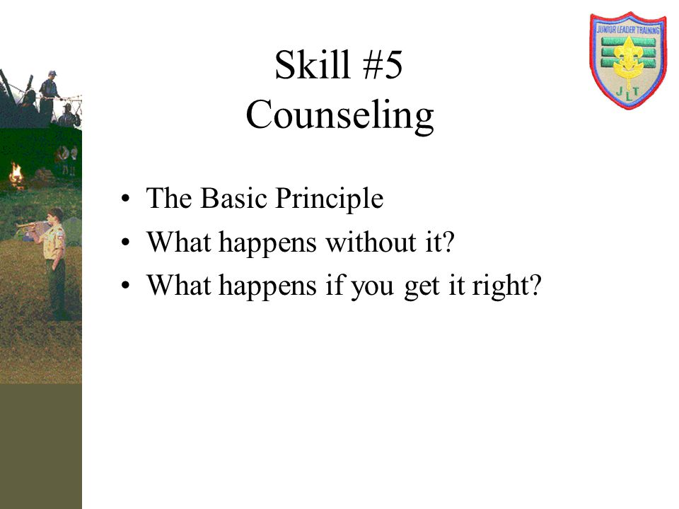 Skill #5 Counseling The Basic Principle What happens without it