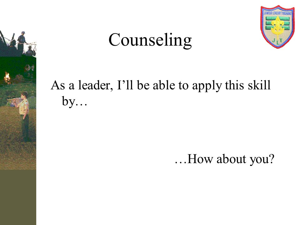 Counseling As a leader, I'll be able to apply this skill by…