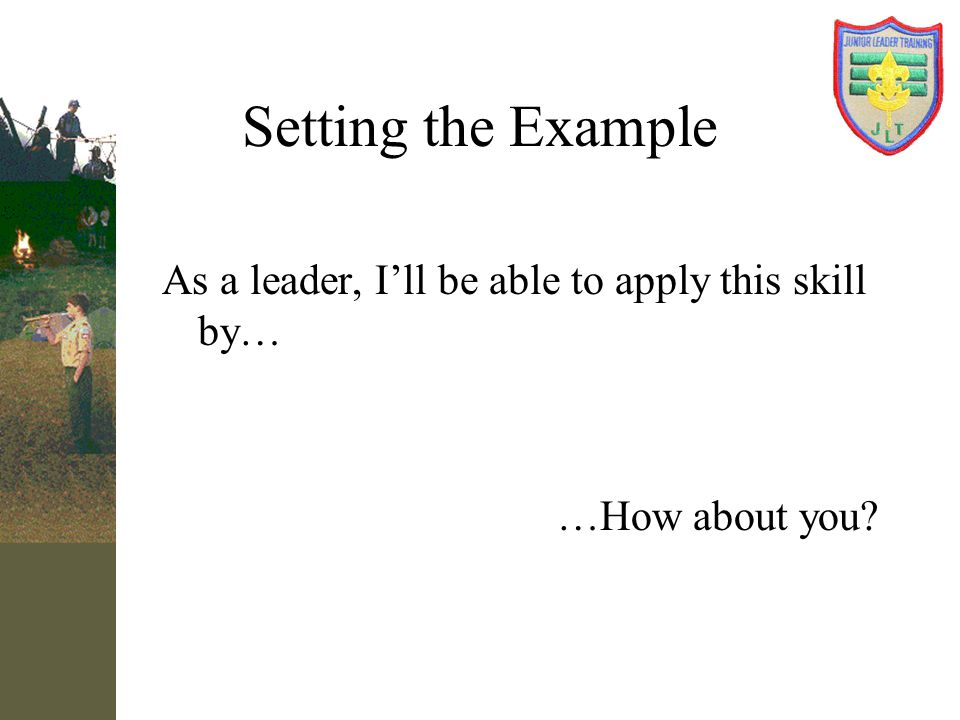 Setting the Example As a leader, I'll be able to apply this skill by…