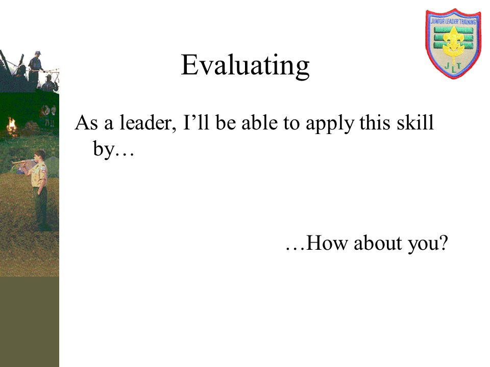 Evaluating As a leader, I'll be able to apply this skill by…