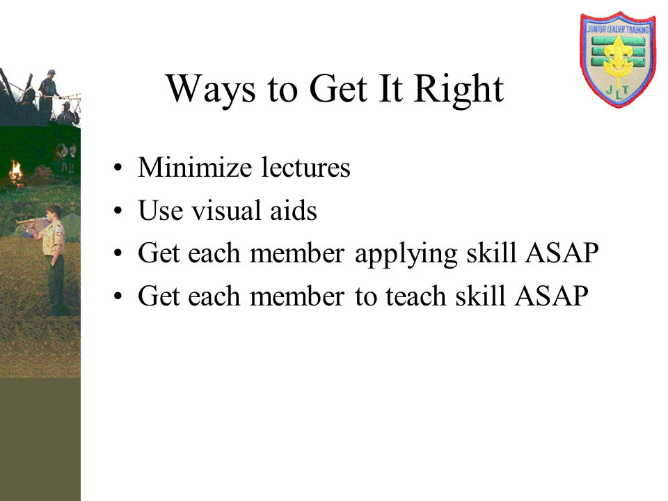 Ways to Get It Right Minimize lectures Use visual aids