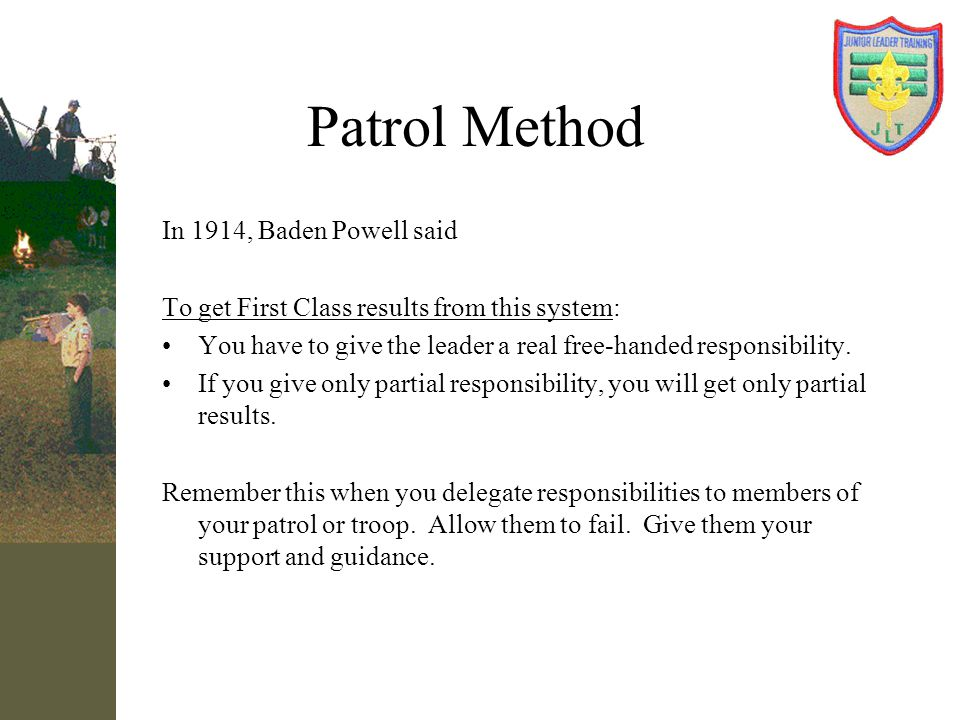 Patrol Method In 1914, Baden Powell said