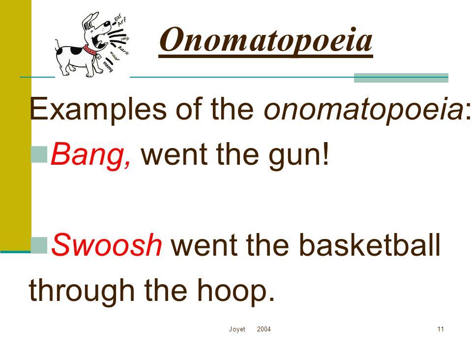 Onomatopoeia Examples of the onomatopoeia: Bang, went the gun!