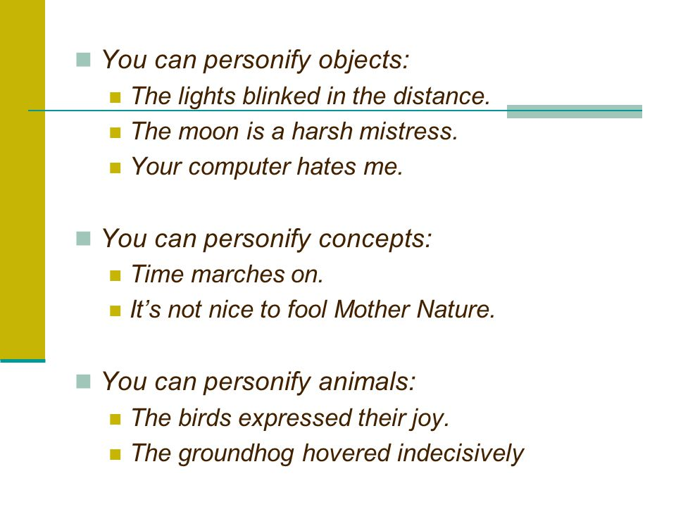 You can personify objects: