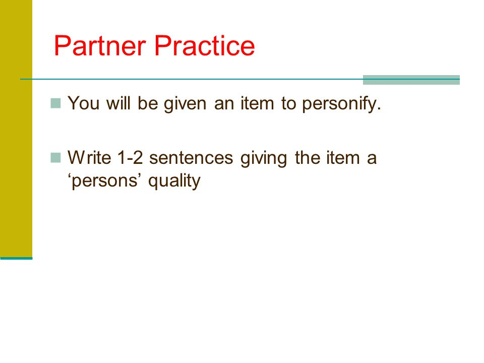 Partner Practice You will be given an item to personify.
