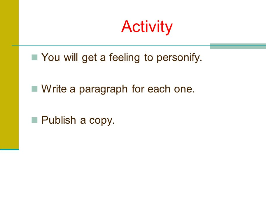Activity You will get a feeling to personify.