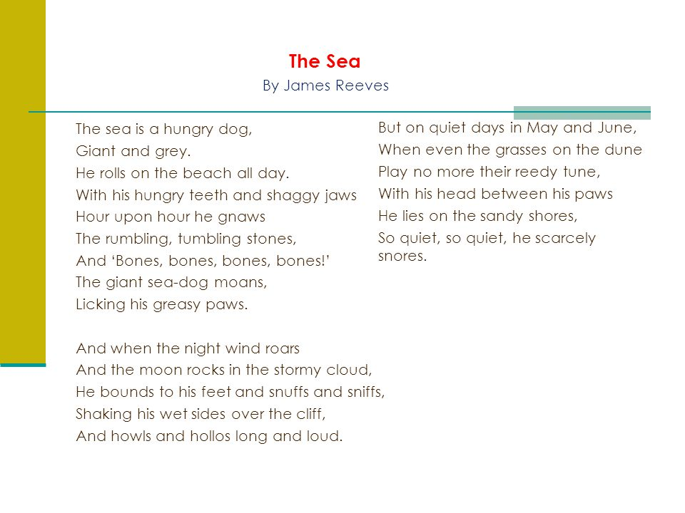 analysis of the sea by james reeves The sea by james reeves the sea is a hungry dog, giant and grey he rolls on the beach all day with his clashing teeth and shaggy jaws hour upon hour he gnaws the rumbling, tumbling stones.