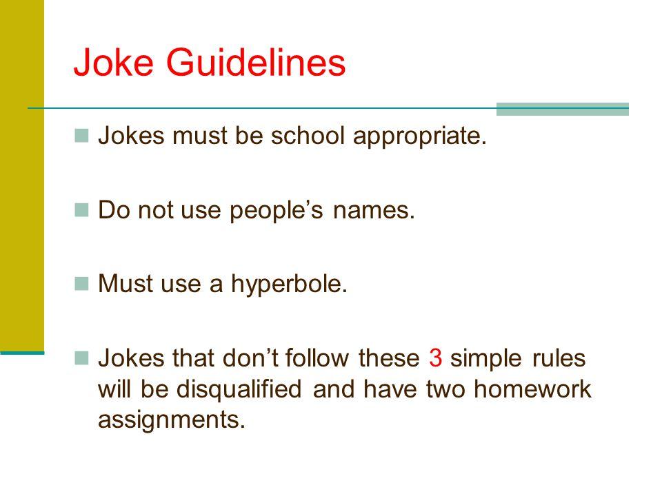 Joke Guidelines Jokes must be school appropriate.