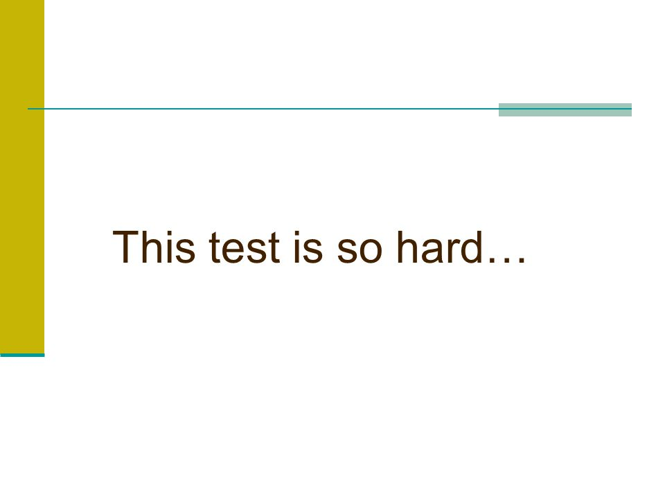 This test is so hard…