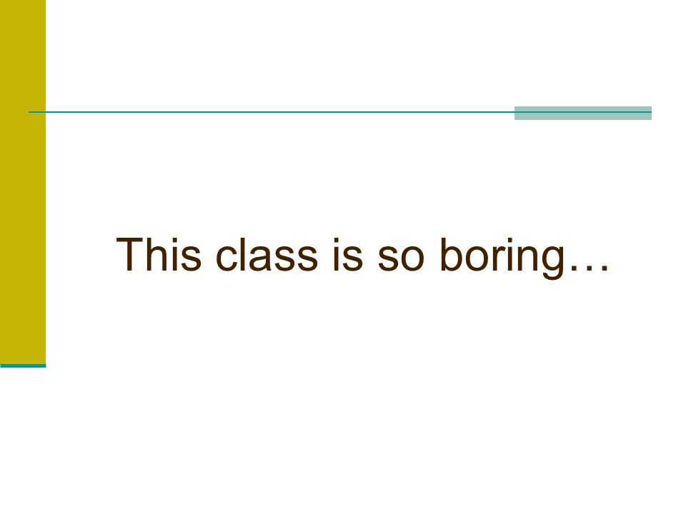 This class is so boring…