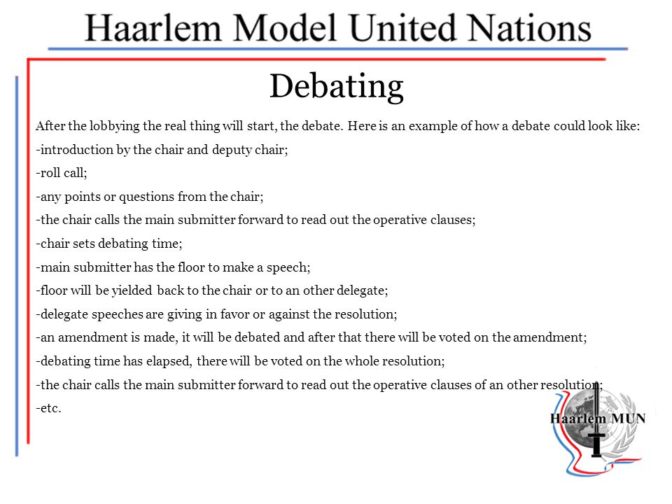 Debating After the lobbying the real thing will start, the debate. Here is an example of how a debate could look like:
