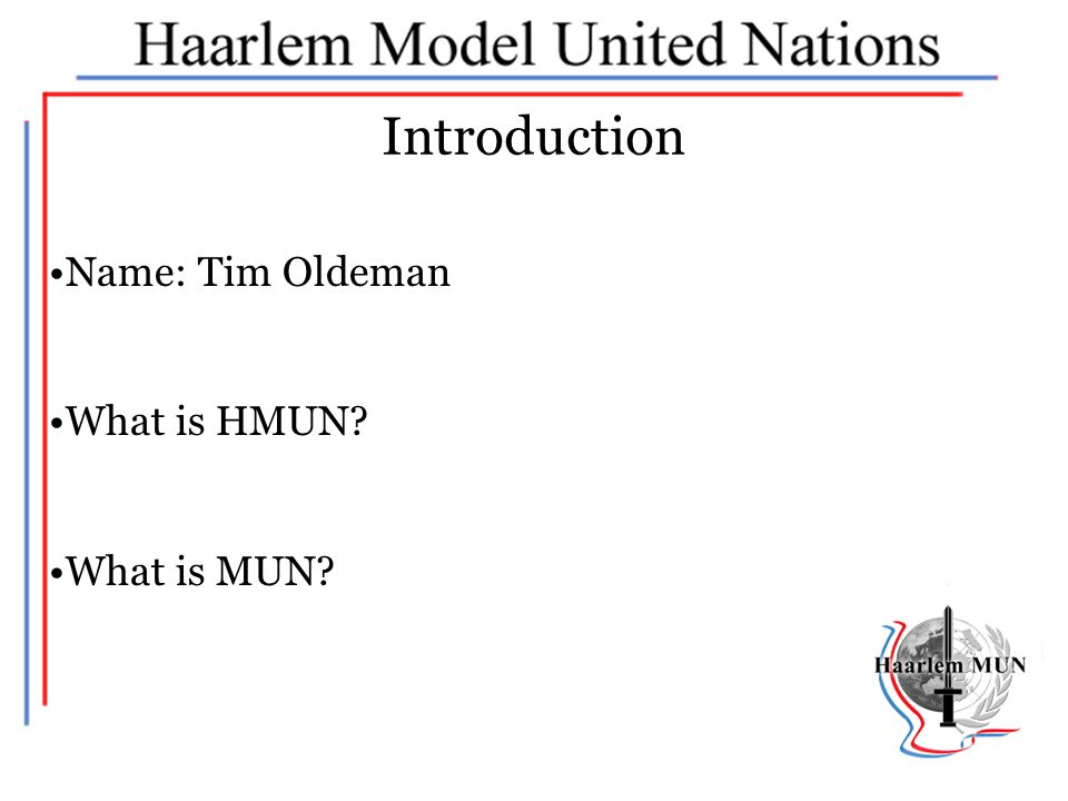 Introduction Name: Tim Oldeman What is HMUN What is MUN