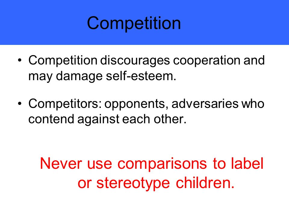 Never use comparisons to label or stereotype children.