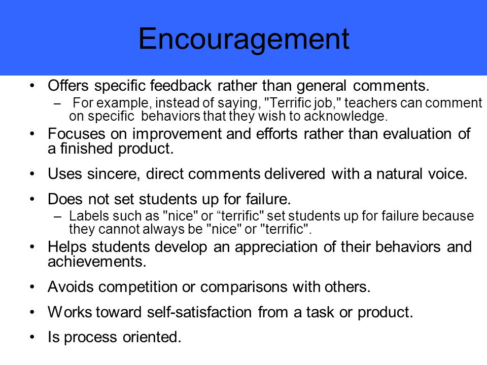 Encouragement Offers specific feedback rather than general comments.