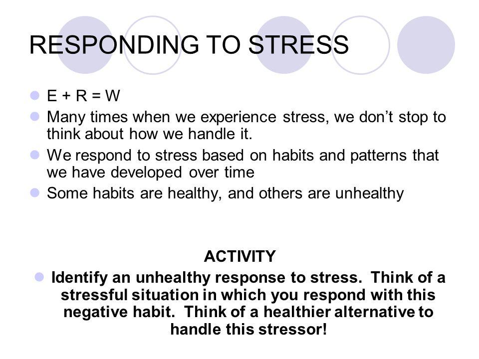 RESPONDING TO STRESS E + R = W
