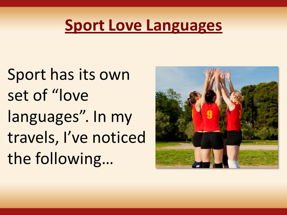 Sport Love Languages Sport has its own set of love languages .