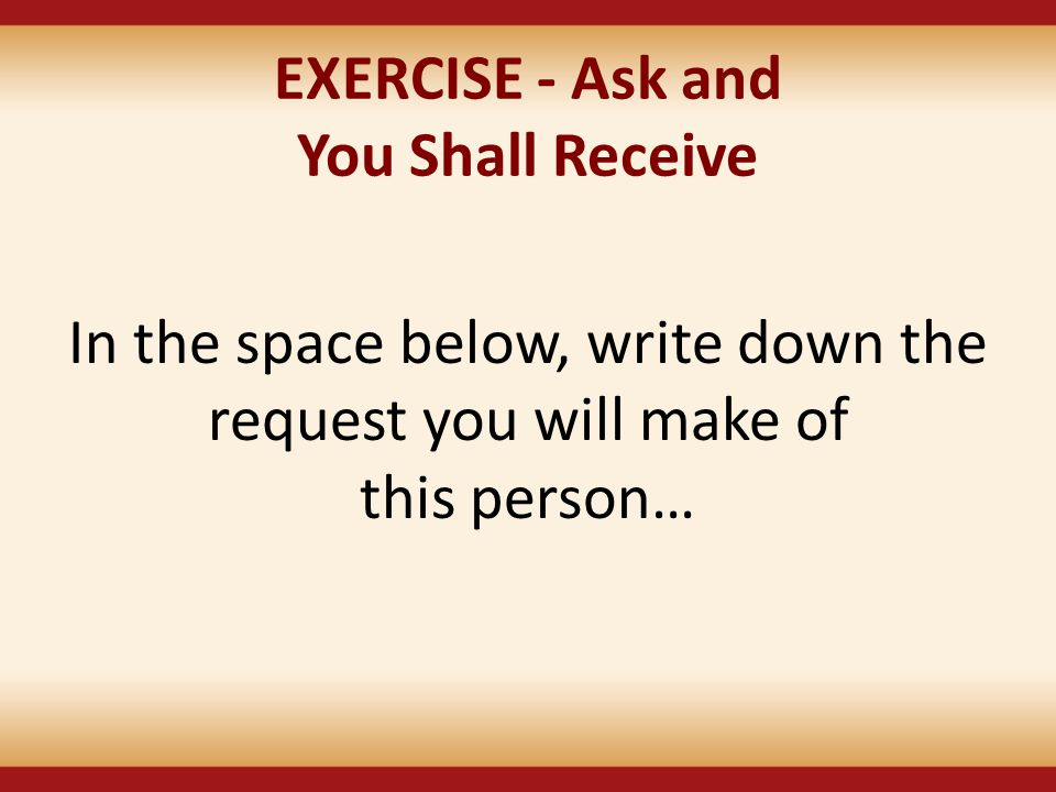 EXERCISE - Ask and You Shall Receive