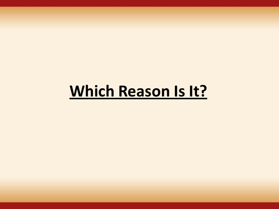 Which Reason Is It