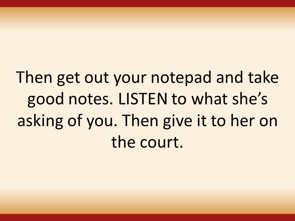 Then get out your notepad and take good notes