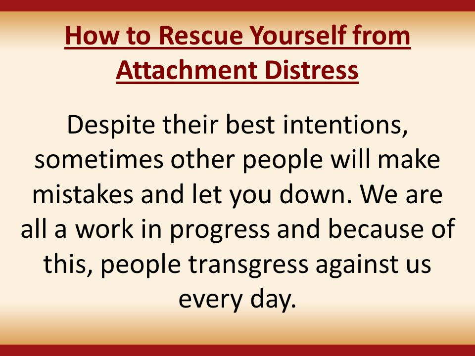 How to Rescue Yourself from Attachment Distress
