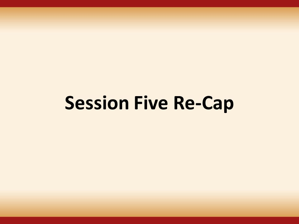 Session Five Re-Cap