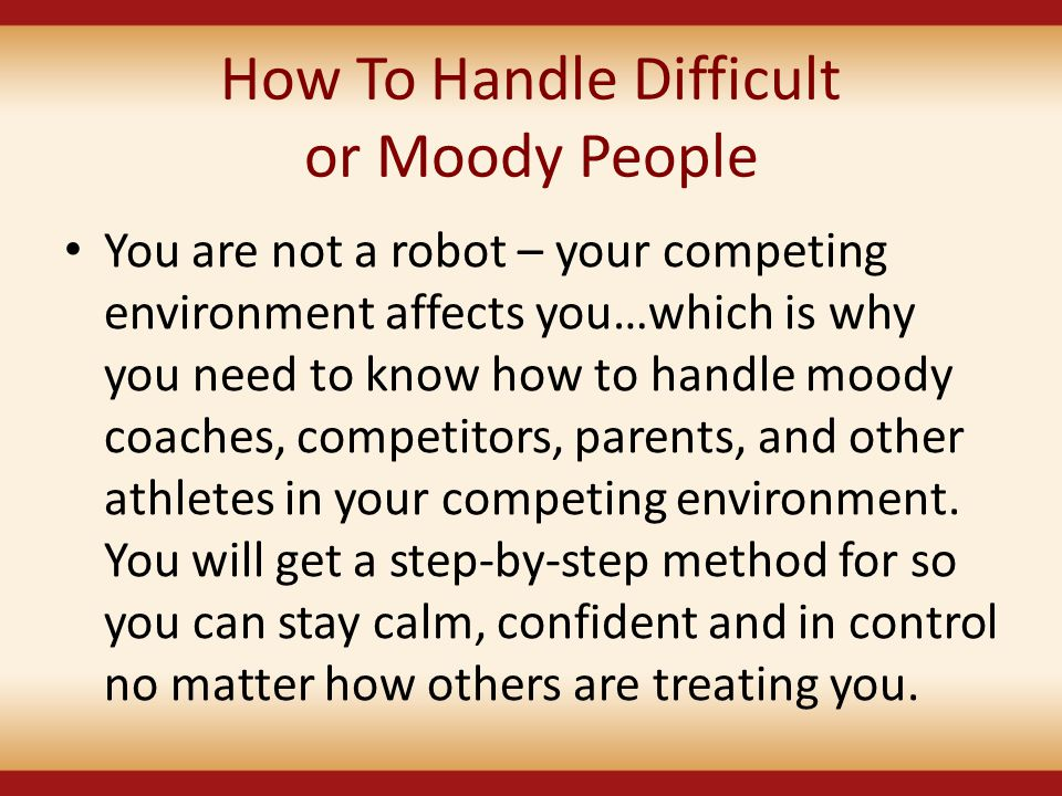 How To Handle Difficult or Moody People
