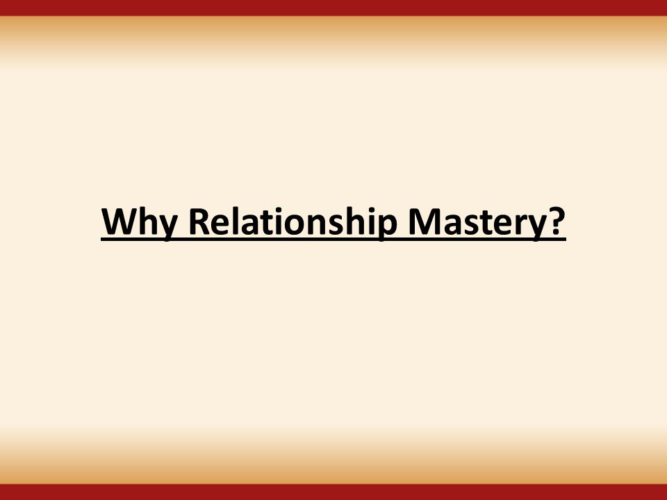 Why Relationship Mastery