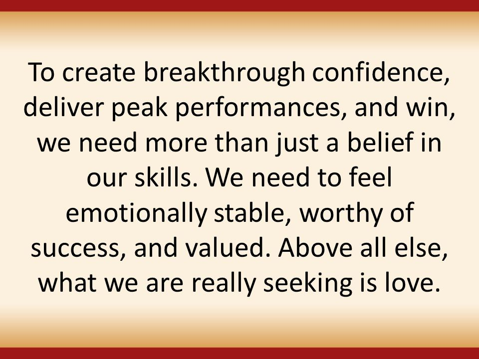 To create breakthrough confidence, deliver peak performances, and win, we need more than just a belief in our skills.