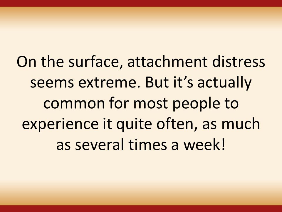 On the surface, attachment distress seems extreme