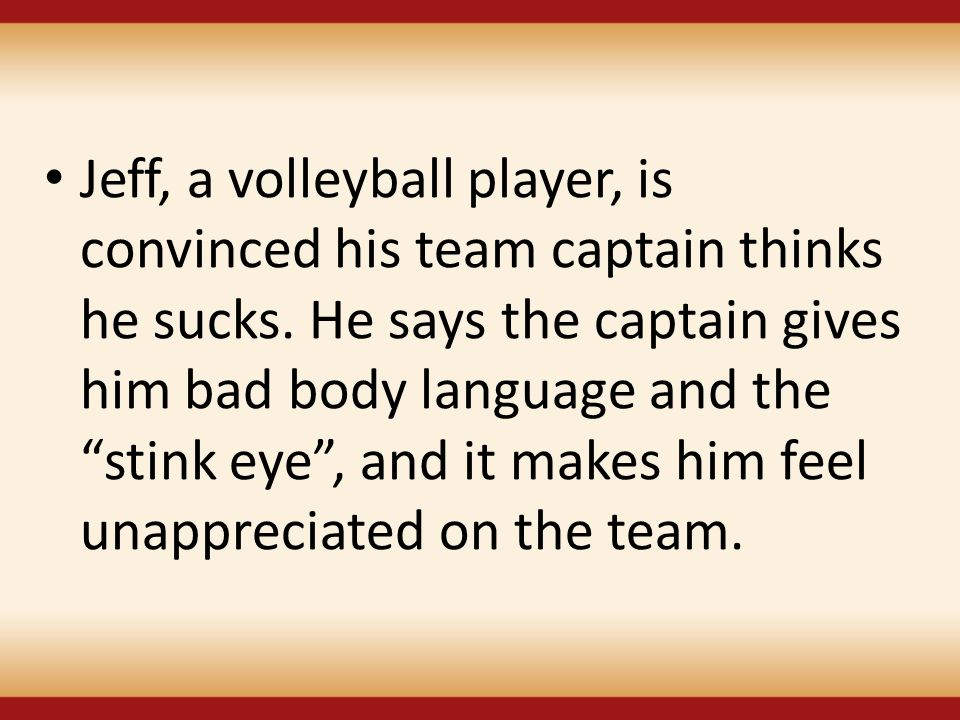 Jeff, a volleyball player, is convinced his team captain thinks he sucks.