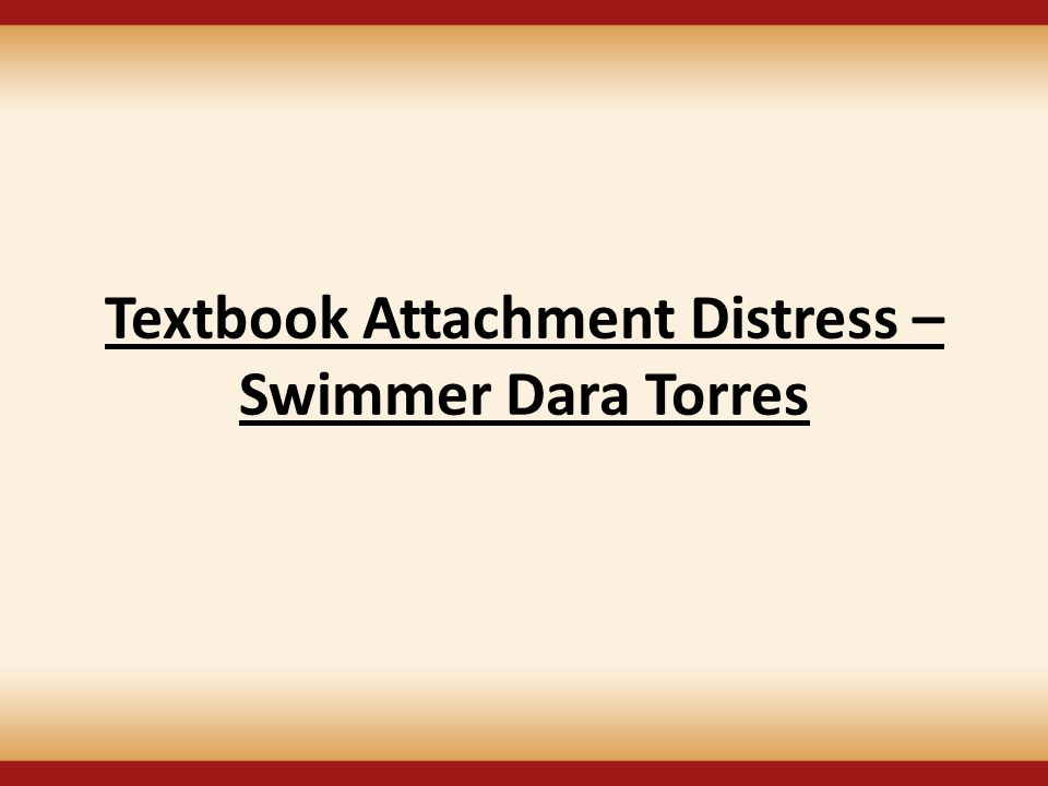Textbook Attachment Distress – Swimmer Dara Torres
