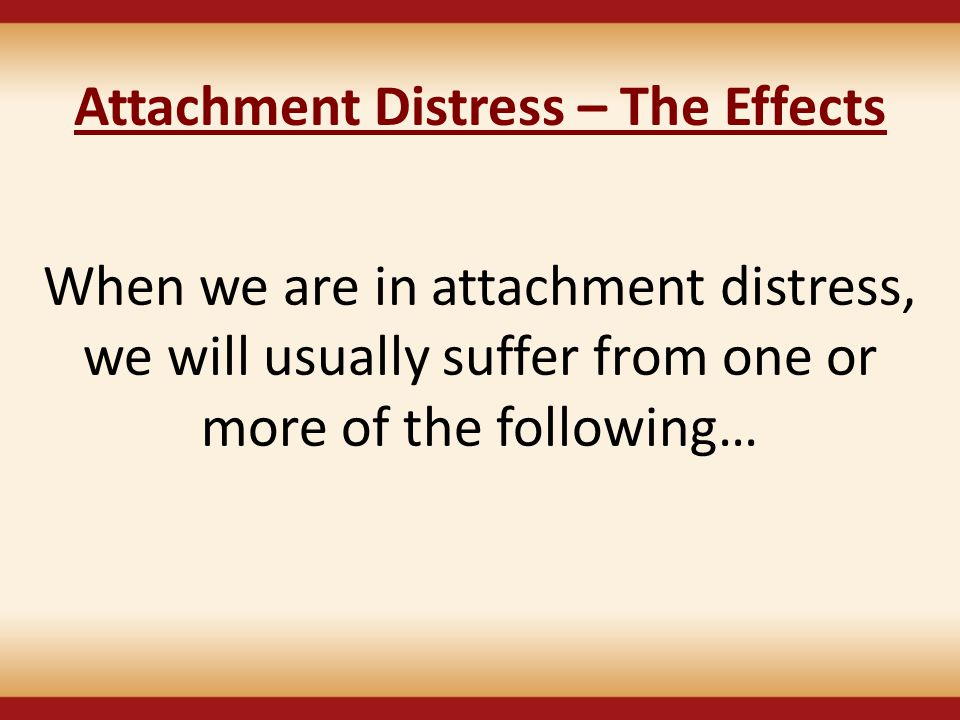 Attachment Distress – The Effects