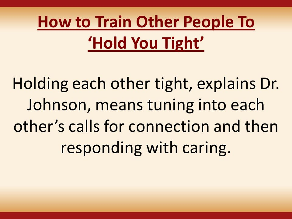 How to Train Other People To 'Hold You Tight'