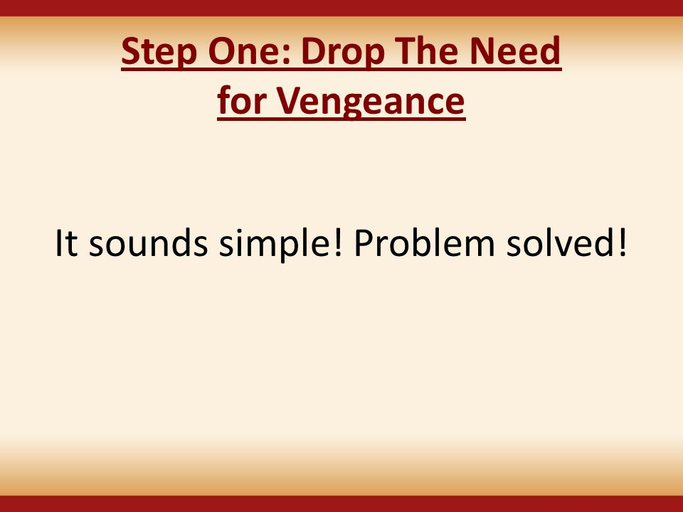 Step One: Drop The Need for Vengeance