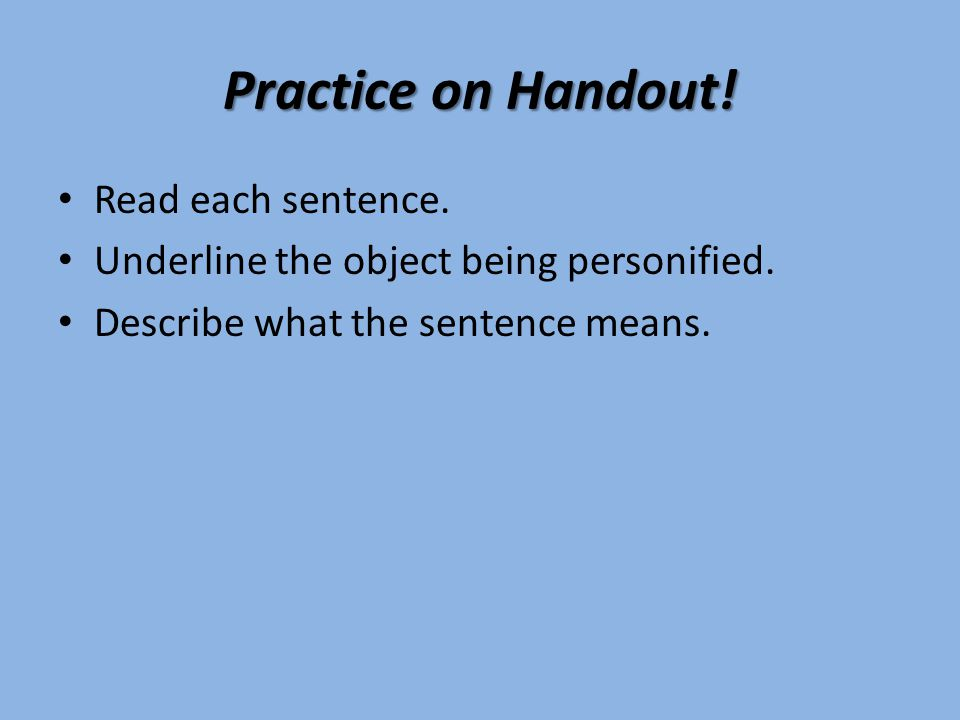 Practice on Handout! Read each sentence.