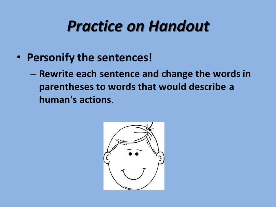 Practice on Handout Personify the sentences!