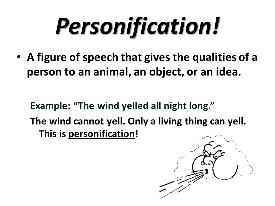 Personification! A figure of speech that gives the qualities of a person to an animal, an object, or an idea.