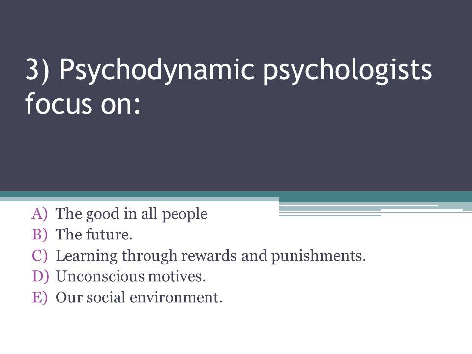 3) Psychodynamic psychologists focus on: