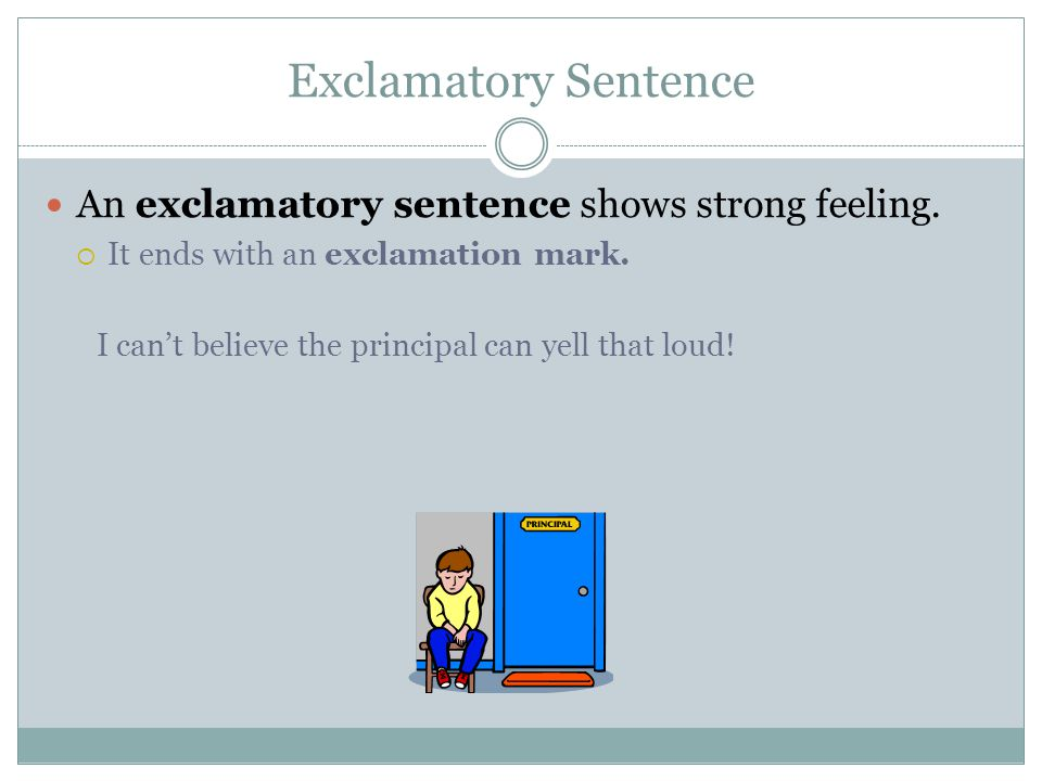 Exclamatory Sentence An exclamatory sentence shows strong feeling.