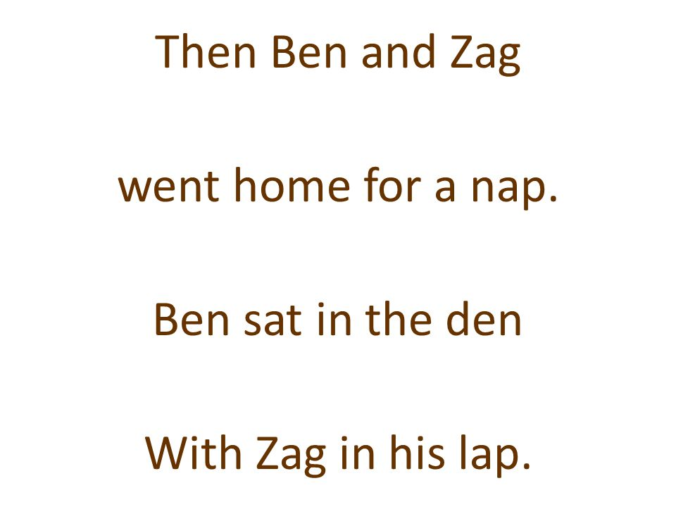 Then Ben and Zag went home for a nap