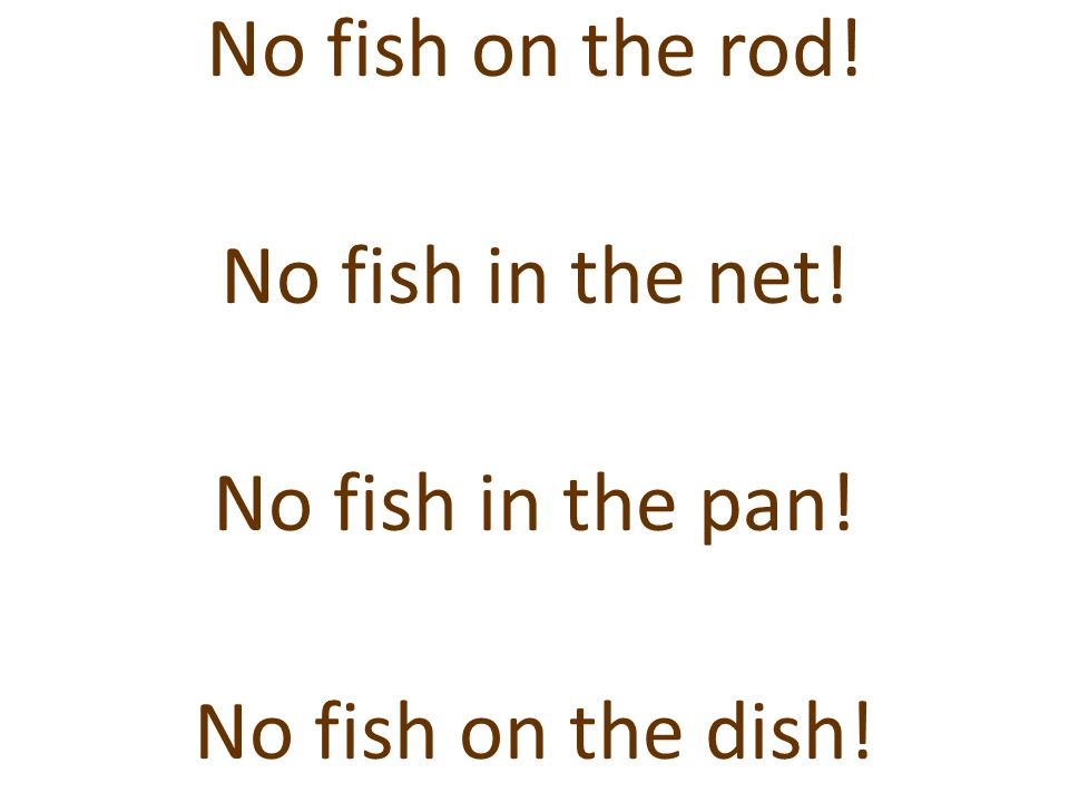 No fish on the rod. No fish in the net. No fish in the pan