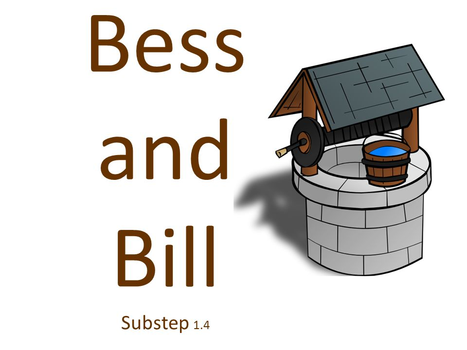 Bess and Bill Substep 1.4