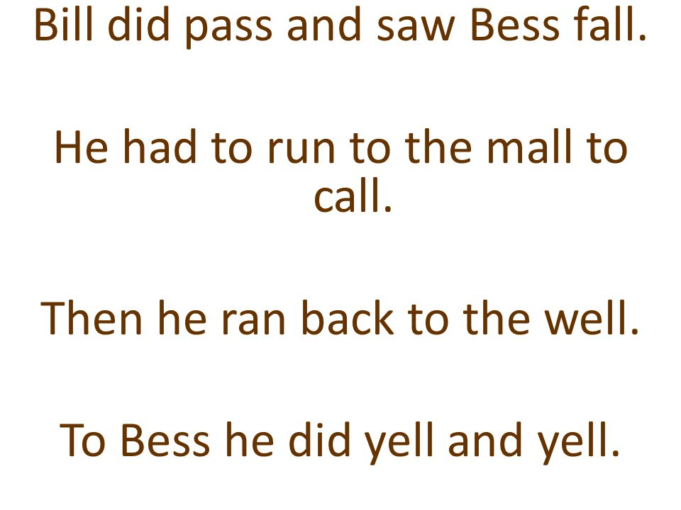 Bill did pass and saw Bess fall. He had to run to the mall to call