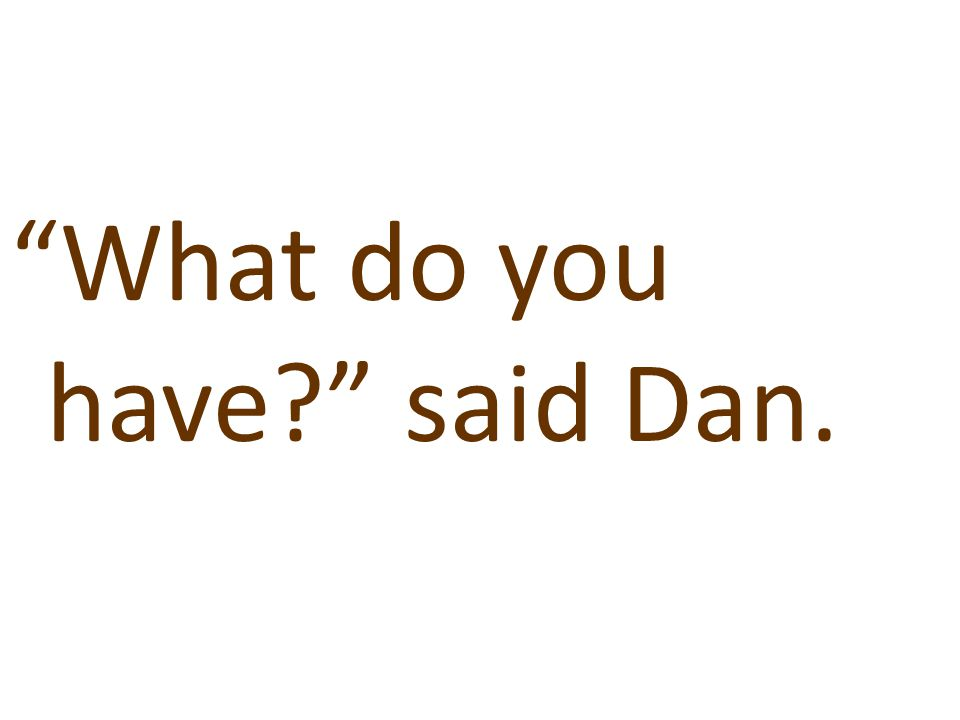 What do you have said Dan.