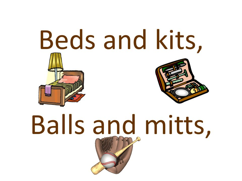 Beds and kits, Balls and mitts,
