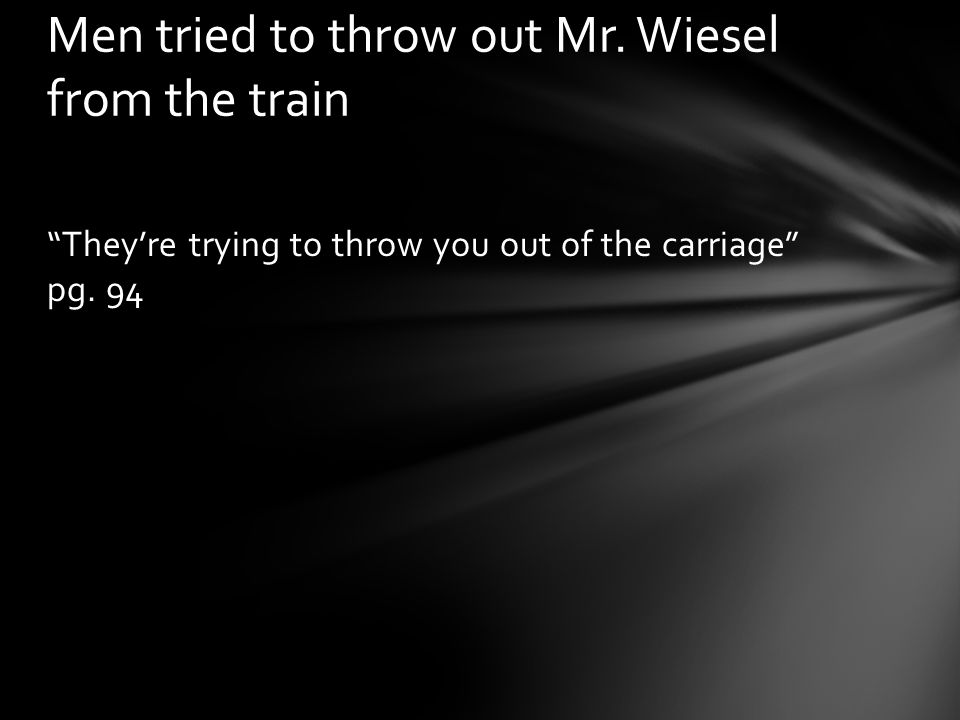 Men tried to throw out Mr. Wiesel from the train